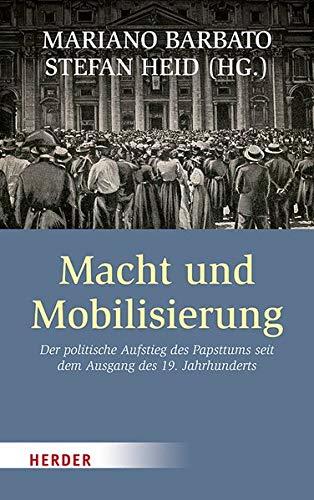 Macht und Mobilisierung: Der politische Aufstieg des Papsttums seit dem Ausgang des 19. Jahrhunderts
