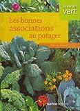 Les bonnes associations au potager - Editions Rustica - 15/02/2007