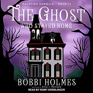 The Ghost Who Stayed Home     Haunting Danielle, Book 11              Written by:                                                                                                                                 Bobbi Holmes,                                                                                        Anna J. McIntyre                               Narrated by:                                                                                                                                 Romy Nordlinger                      Length: 8 hrs and 46 mins     Not rated yet     Overall 0.0