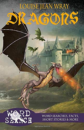 Dragons: Word Searches, Facts, Short Stories & More: Fantasy series (Louise Jean Wray Fantasy word searches)