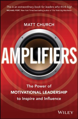 Amplifiers: The Power of Motivational Leadership to Inspire and Influence by Matt Church (2013-10-28)