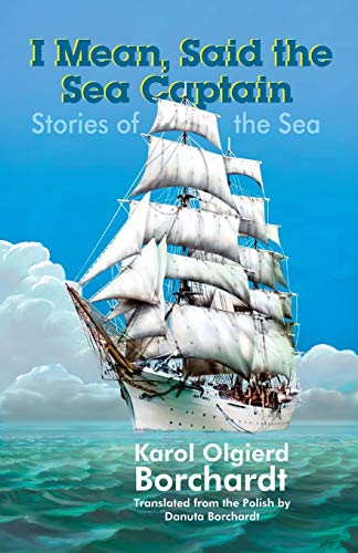 Compare Textbook Prices for I Mean, Said the Sea Captain: Stories of the Sea  ISBN 9798694467056 by Borchardt, Mr Karol  Olgierd
