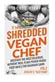 THE SHREDDED VEGAN CHEF (VOL.2 ATHLETE'S 'Fast Food'): Discover The Most Delicious, Nutrient Rich, Plant Power Whole Food Meals For Maximum Gains (The Vegan Gluten Free Cookbook) (Volume 2)