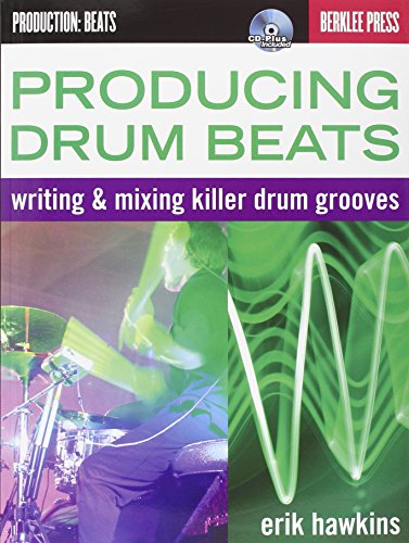 Producing Drum Beats: Writing & Mixing Killer Drum Grooves [With CD (Audio)] (Productions: Beats)