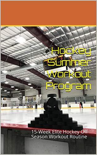Hockey Summer Workout Program: 15-Week Elite Hockey Off-Season Workout Routine (English Edition)