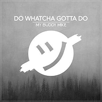 Do Whatcha Gotta Do