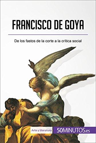 Francisco de Goya: De los fastos de la corte a la crítica social (Arte y literatura)