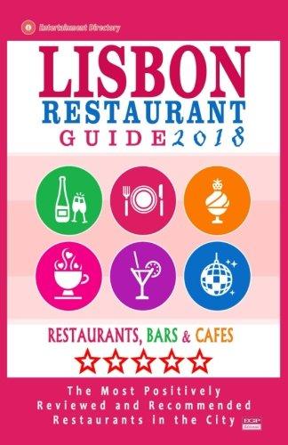 Lisbon Restaurant Guide 2018: Best Rated Restaurants in Lisbon, Portugal - 500 restaurants, bars and cafés recommended for visitors, 2018