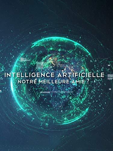Intelligence Artificielle: Notre meilleure amie?