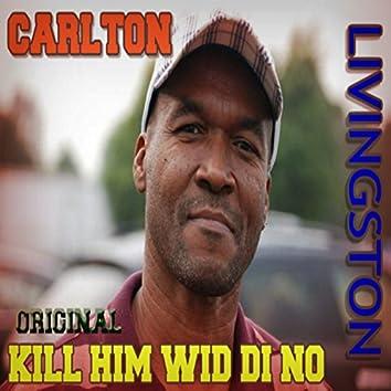 Original Kill Him Wid Di No