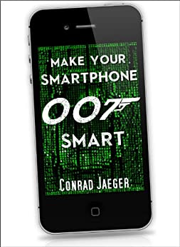 Make Your Smartphone 007 Smart by [Conrad Jaeger, Alan Pearce]