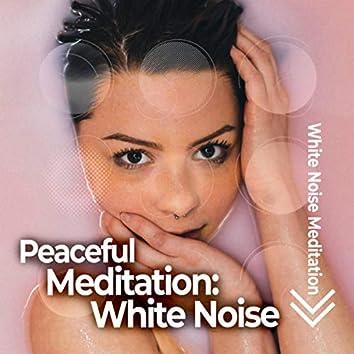 Peaceful Meditation: White Noise