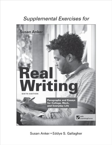 Supplemental Exercises for Real Writing with Readings: Paragraphs and Essays for College, Work, and Everyday Life