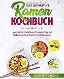 Das ultimative Ramen Kochbuch: Japanische Nudelkunst für jeden Tag mit leckeren und einfachen Nudelrezepten