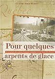Pour quelques arpents de glace - L'aventure des colons français à Québec et en Nouvelle-France