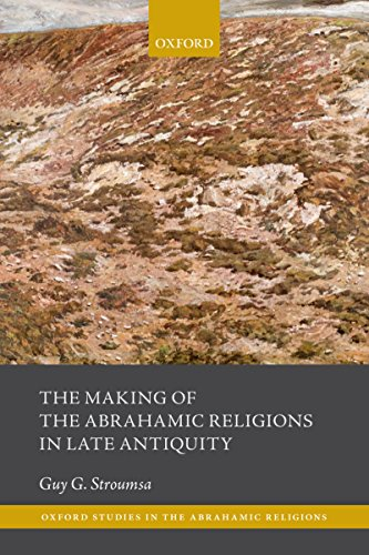 The Making of the Abrahamic Religions in Late Antiquity (Oxford Studies in the Abrahamic Religions) (English Edition)