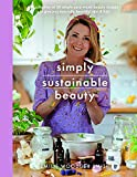 Sustainable Beauty: A collection of 50 simple zero waste beauty recipes to give you naturally beautiful skin and hair: 30 Recipes to Create Your New Head to Toe Zero-Waste Beauty Routine