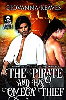 The Pirate and His Omega Thief: A Standalone M/M Pirate Mpreg Romance by [Giovanna Reaves]