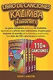 LIBRO DE CANCIONES KALIMBA (4 LIBROS EN 1): La guía completa definitiva de Kalimba. Aprenderás a afinar, leer tablaturas, trucos para mejorar el ... más. Con más de 110 canciones de kalimba.