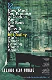 No Matter How Much You Promise to Cook or Pay the Rent You Blew It Cauze Bill Bailey Ain't Never Coming Home Again; A Symphonic Novel