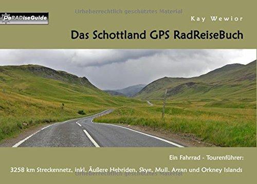 Das Schottland GPS RadReiseBuch: Ein Fahrrad-Tourenführer: 3258 km Streckennetz, inkl. Äußere Hebriden, Skye, Mull, Arran und Orkney Islands (PaRADise Guide)
