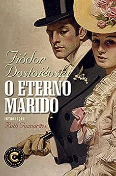 O eterno marido (Coleção Clássicos de Ouro) por [Fiódor Dostoiévski]