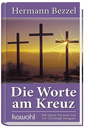 Die Worte am Kreuz: Mit einem Vorwort von Dr. Christoph Morgner