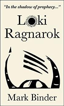 Loki Ragnarok: The Viking Armageddon retold by the trickster by [Mark Binder]