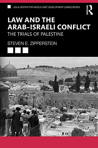 Law and the Arab–Israeli Conflict: The Trials of Palestine (UCLA Center for Middle East Development (CMED))
