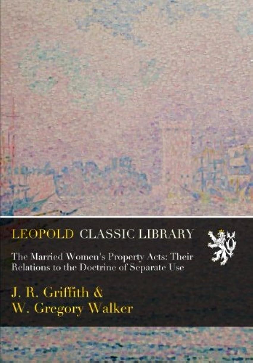 敵対的組み合わせる公使館The Married Women's Property Acts: Their Relations to the Doctrine of Separate Use
