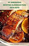 217 Saborosas Receitas Clássicas Para Dieta Keto : Livro De Receitas Da Dieta Keto - Receitas De Restaurante Para Dieta Cetogênica - Receitas Rápidas Para Dieta Ceto - Cozinha Keto