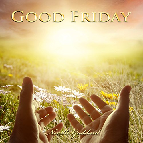 Good Friday     Neville Goddard Lectures              By:                                                                                                                                 Neville Goddard                               Narrated by:                                                                                                                                 John Marino                      Length: 19 mins     Not rated yet     Overall 0.0