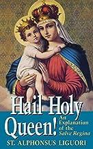 Hail Holy Queen: An Explanation of the Salve Regina by Alphonsus De Liguori (1995-07-01)