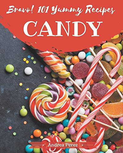 Bravo! 101 Yummy Candy Recipes: A Highly Recommended Yummy Candy Cookbook