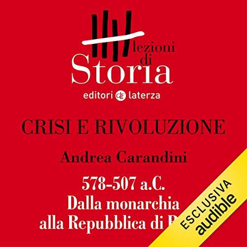 Crisi e rivoluzione - 578-507 a.C. Dalla monarchia alla Repubblica di Roma copertina