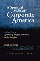 A Spiritual Audit of Corporate America: A Hard Look at Spirituality, Religion, and Values in the Workplace: A Hard Look at Spirituality, Religion, and Values in the Workplace (J-B Warren Bennis Series)