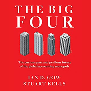 The Big Four: The Curious Past and Perilous Future of the Global Accounting Monopoly                   By:                                                                                                                                 Ian D. Gow,                                                                                        Stuart Kells                               Narrated by:                                                                                                                                 Wayne Shepherd                      Length: 6 hrs and 57 mins     4 ratings     Overall 5.0