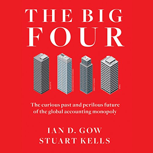The Big Four: The Curious Past and Perilous Future of the Global Accounting Monopoly                   By:                                                                                                                                 Ian D. Gow,                                                                                        Stuart Kells                               Narrated by:                                                                                                                                 Wayne Shepherd                      Length: 6 hrs and 57 mins     14 ratings     Overall 3.9