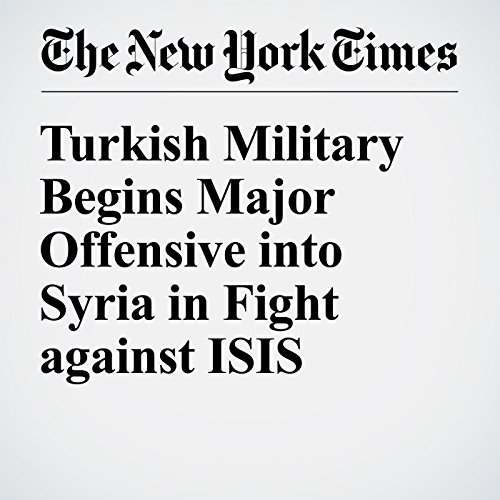 Turkish Military Begins Major Offensive into Syria in Fight against ISIS cover art