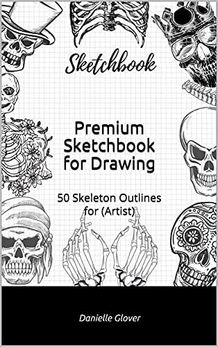 Premium Sketchbook for Drawing: 50 Skeleton Outlines for (Artist) (English Edition)