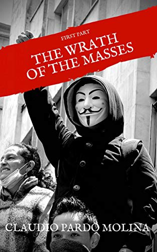 The Wrath of the Masses: Revolution Around the Corner, First Part (Libro 1) (English Edition)