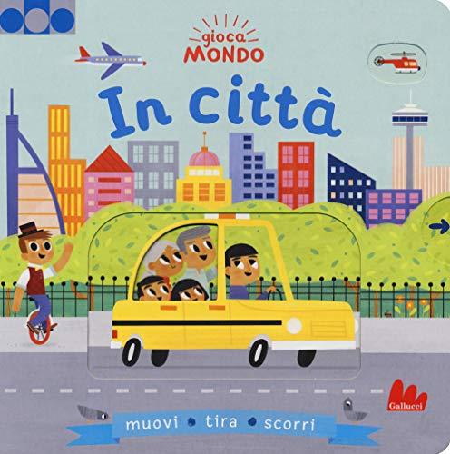 In città. Gioca mondo. Ediz. a colori (Libro de cartón)