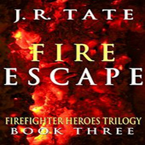 Fire Escape     Firefighter Heroes Trilogy, Book Three              By:                                                                                                                                 J.R. Tate                               Narrated by:                                                                                                                                 Elliott Kane                      Length: 6 hrs and 28 mins     4 ratings     Overall 4.8