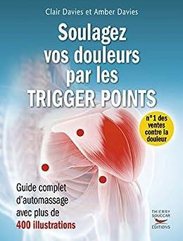 Soulagez vos douleurs par les trigger points: Guide complet d'automassages avec 400 illustrations (GUI.PRAT.) par [Clair Davies, Amber Davies]