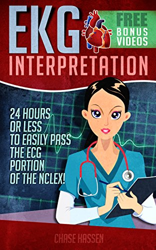 EKG Interpretation: 24 Hours or Less to EASILY PASS the ECG Portion of the NCLEX! (English Edition)