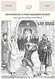 Les mystères de la Franc-Maçonnerie dévoilés T1 - Les Loges ou la Franc-Maçonnerie Bleue
