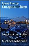 Ganz kurze Kurzgeschichten: Storys auf den Punkt (German Edition)