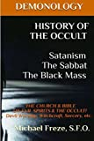 DEMONOLOGY HISTORY OF THE OCCULT Satanism The Sabbat The Black Mass: THE CHURCH (The Demonology Series)...