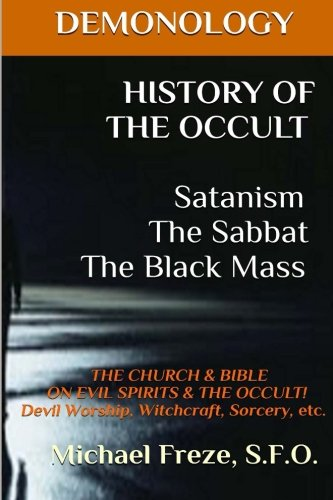 Compare Textbook Prices for DEMONOLOGY HISTORY OF THE OCCULT Satanism The Sabbat The Black Mass: THE CHURCH The Demonology Series Volume 7  ISBN 9781523418237 by Freze, Michael