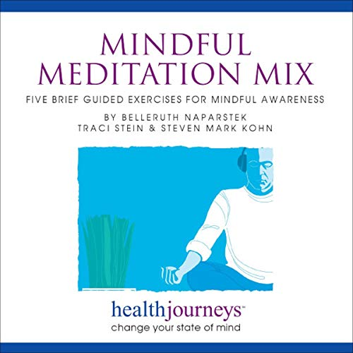 Mindful Meditation Mix: Five Brief Guided Exercises for Mindful Awareness - for Calmer Nerves, Brighter Outlook, Sharper Focus, Relaxed Body and Balanced Perspective audiobook cover art